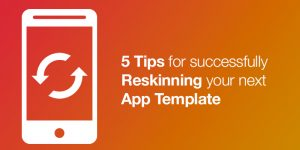 5-Tips-for-Successfully-Reskinning-Your-Next-App-Template